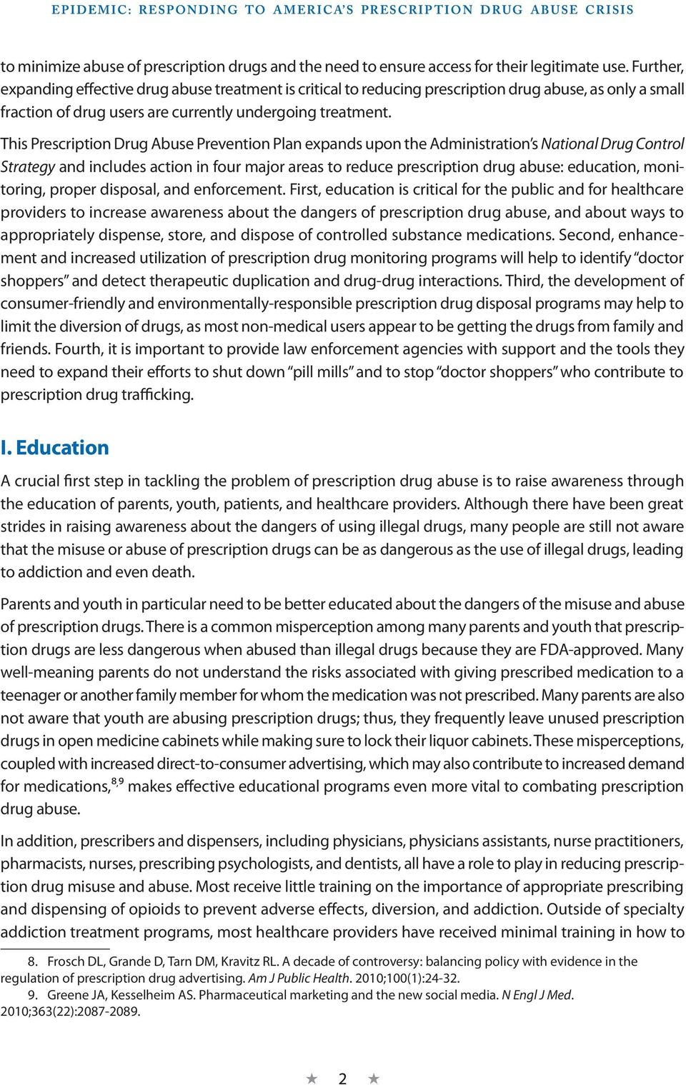 This Prescription Drug Abuse Prevention Plan expands upon the Administration s National Drug Control Strategy and includes action in four major areas to reduce prescription drug abuse: education,