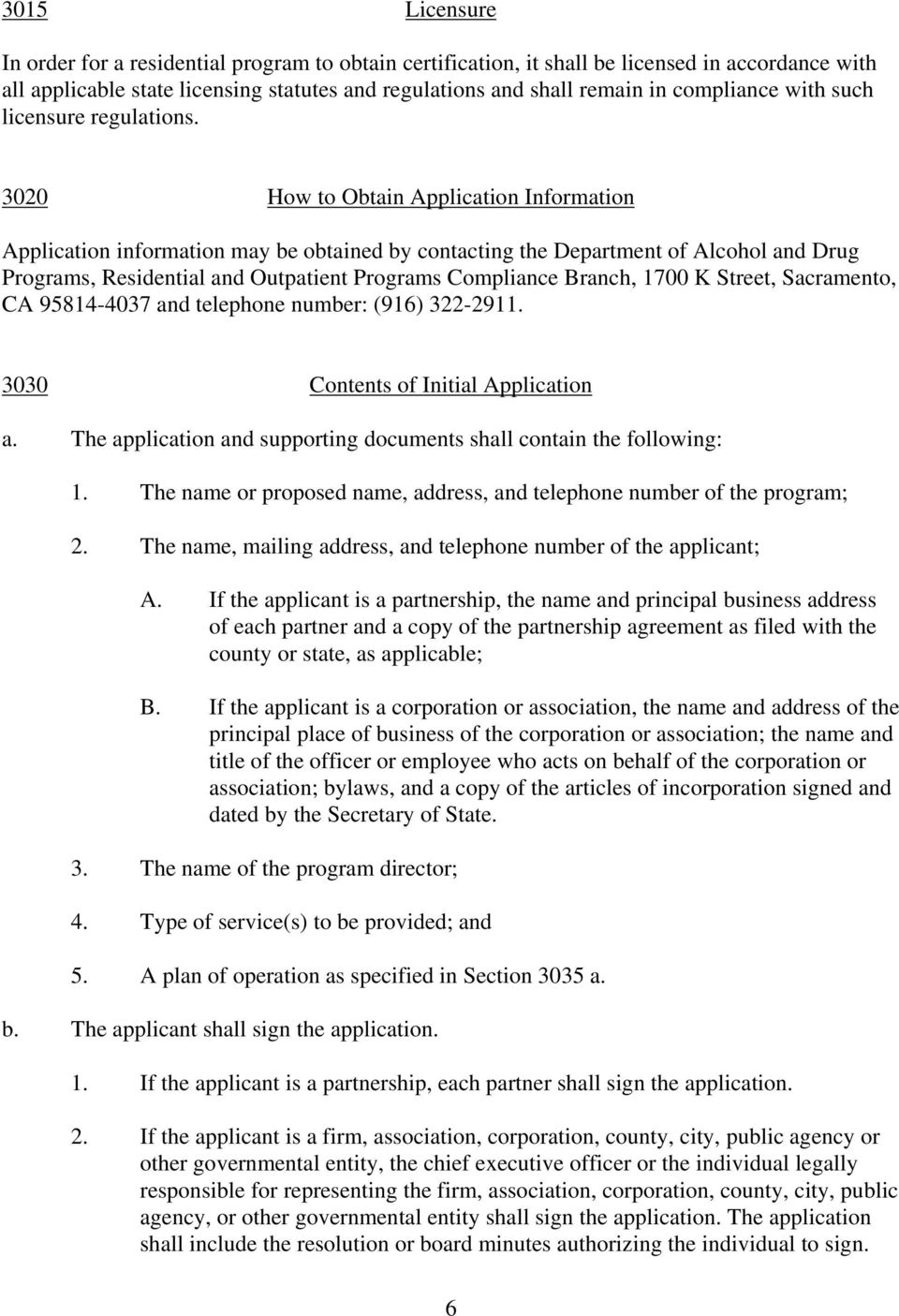 3020 How to Obtain Application Information Application information may be obtained by contacting the Department of Alcohol and Drug Programs, Residential and Outpatient Programs Compliance Branch,