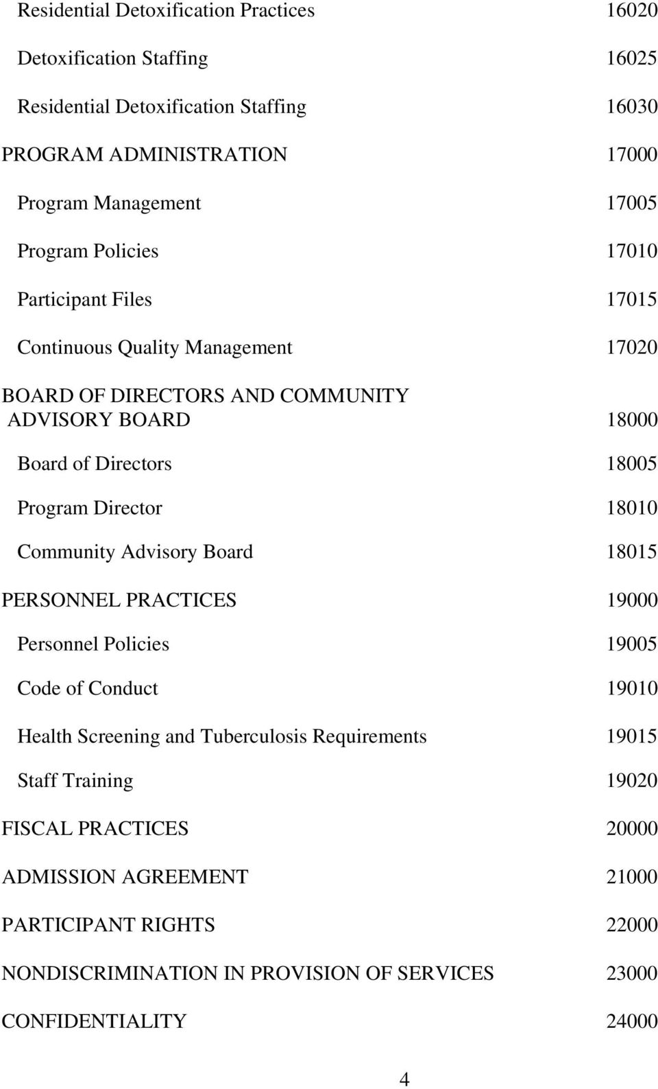 Director 18010 Community Advisory Board 18015 PERSONNEL PRACTICES 19000 Personnel Policies 19005 Code of Conduct 19010 Health Screening and Tuberculosis Requirements