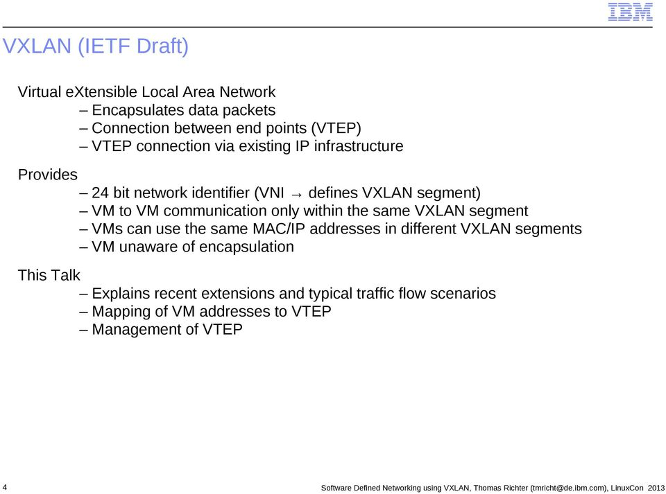 use the same MAC/IP addresses in different VXLAN segments VM unaware of encapsulation This Talk Explains recent extensions and typical traffic flow