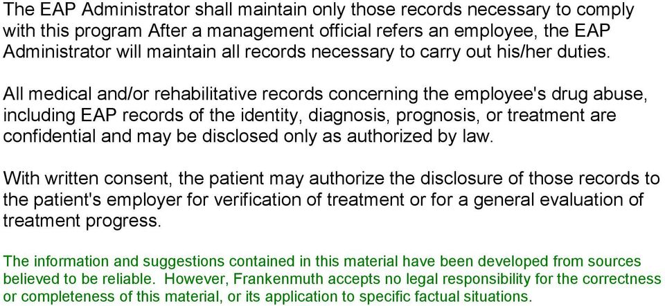 All medical and/or rehabilitative records concerning the employee's drug abuse, including EAP records of the identity, diagnosis, prognosis, or treatment are confidential and may be disclosed only as
