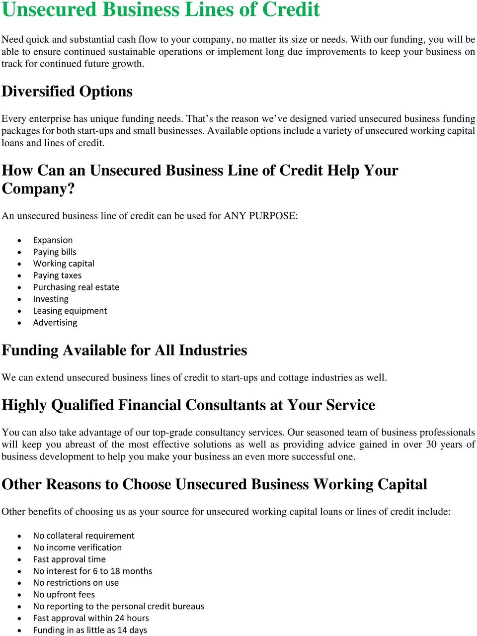 Diversified Options Every enterprise has unique funding needs. That s the reason we ve designed varied unsecured business funding packages for both start-ups and small businesses.