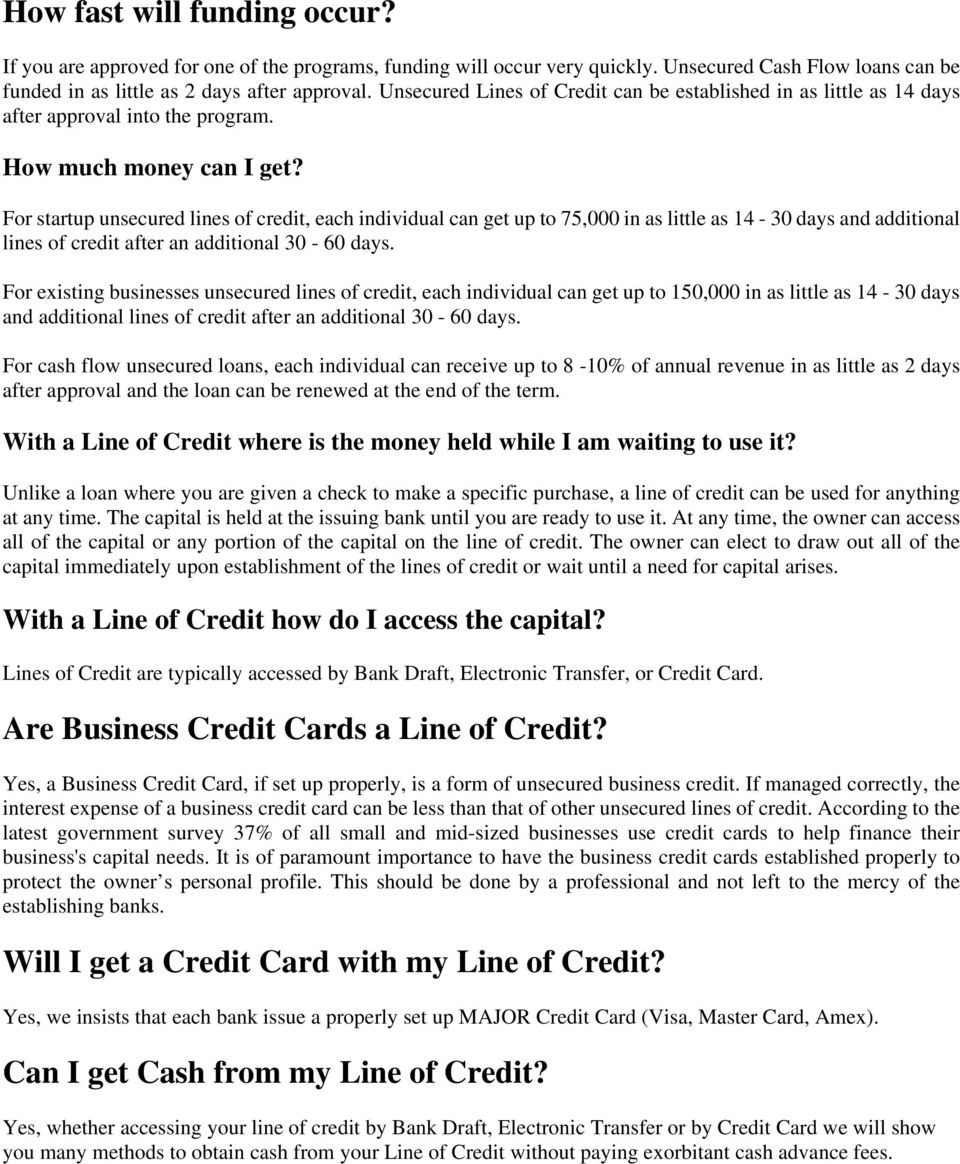 For startup unsecured lines of credit, each individual can get up to 75,000 in as little as 14-30 days and additional lines of credit after an additional 30-60 days.