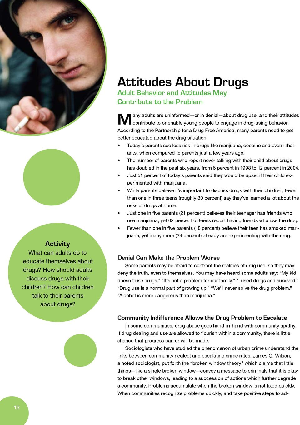 engage in drug-using behavior. According to the Partnership for a Drug Free America, many parents need to get better educated about the drug situation.