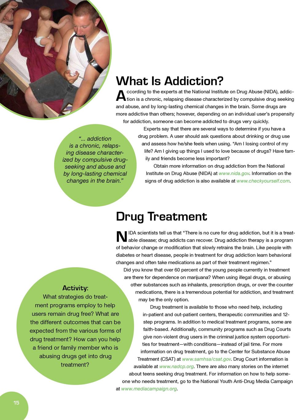 changes in the brain. Some drugs are more addictive than others; however, depending on an individual user s propensity for addiction, someone can become addicted to drugs very quickly.