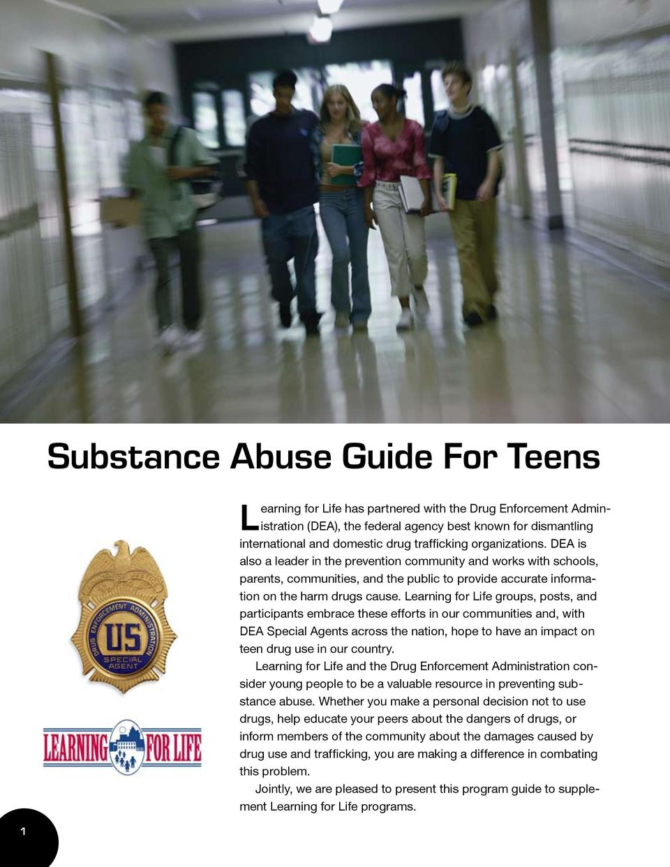 Learning for Life groups, posts, and participants embrace these efforts in our communities and, with DEA Special Agents across the nation, hope to have an impact on teen drug use in our country.