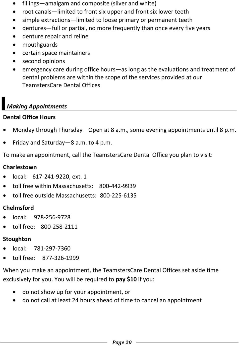 and treatment of dental problems are within the scope of the services provided at our TeamstersCare Dental Offices Making Appointments Dental Office Hours Monday through Thursday Open at 8 a.m., some evening appointments until 8 p.