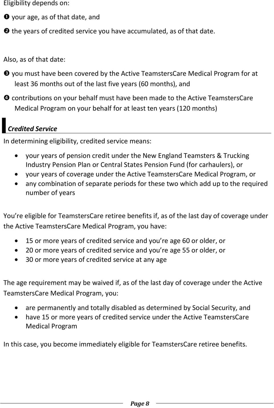 been made to the Active TeamstersCare Medical Program on your behalf for at least ten years (120 months) Credited Service In determining eligibility, credited service means: your years of pension