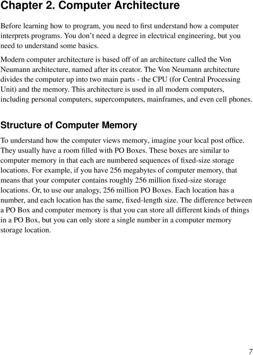 Modern computer architecture is based off of an architecture called the Von Neumann architecture, named after its creator.
