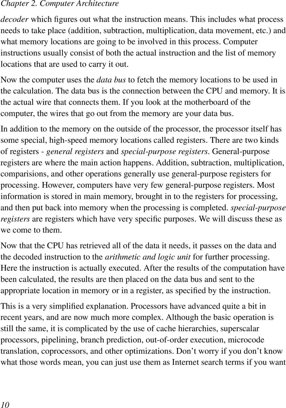 Computer instructions usually consist of both the actual instruction and the list of memory locations that are used to carry it out.
