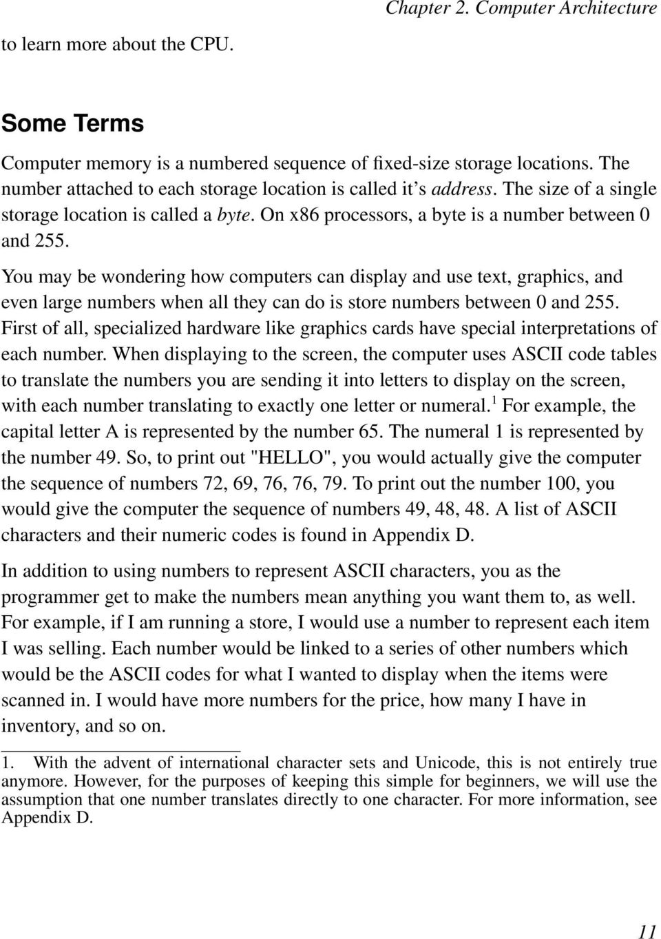 You may be wondering how computers can display and use text, graphics, and even large numbers when all they can do is store numbers between 0 and 255.