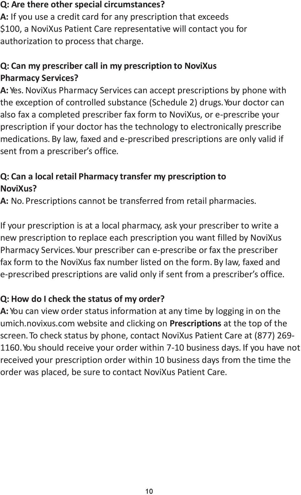 Q: Can my prescriber call in my prescription to NoviXus Pharmacy Services? A: Yes.