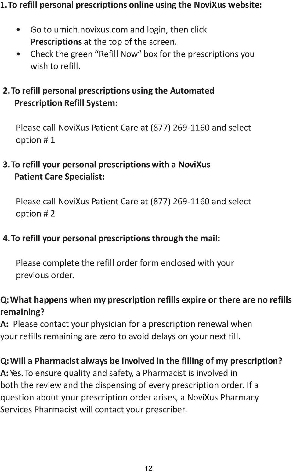 To refill personal prescriptions using the Automated Prescription Refill System: Please call NoviXus Patient Care at (877) 269-1160 and select option # 1 3.
