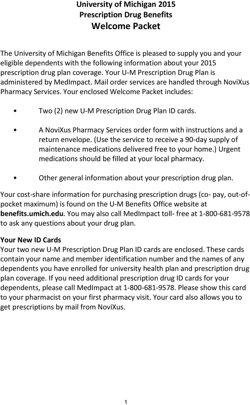 Your enclosed Welcome Packet includes: Two (2) new U-M Prescription Drug Plan ID cards. A NoviXus Pharmacy Services order form with instructions and a return envelope.