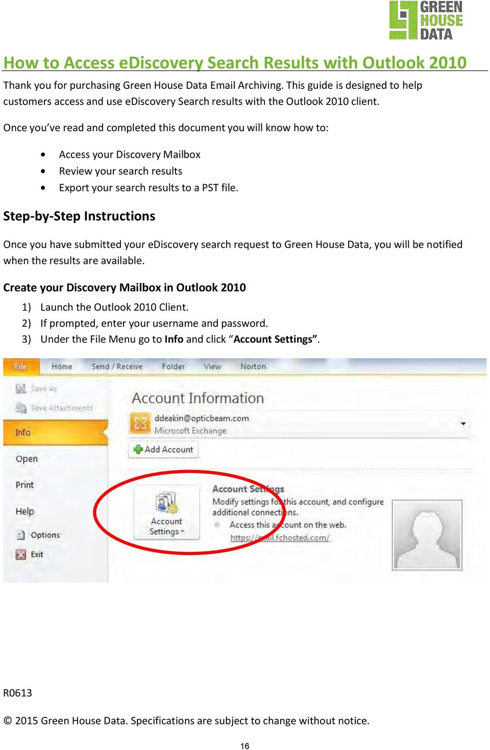 Once you ve read and completed this document you will know how to: Access your Discovery Mailbox Review your search results Export your search results to a PST file.