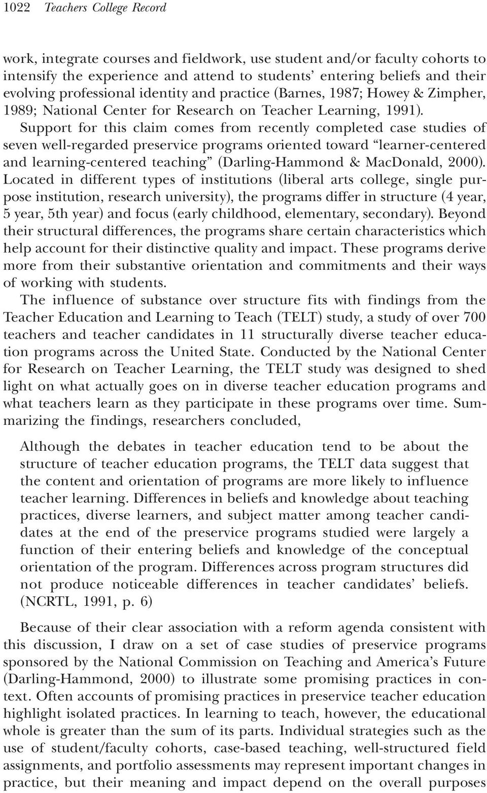 . Support for this claim comes from recently completed case studies of seven well-regarded preservice programs oriented toward learner-centered and learning-centered teaching ~Darling-Hammond &