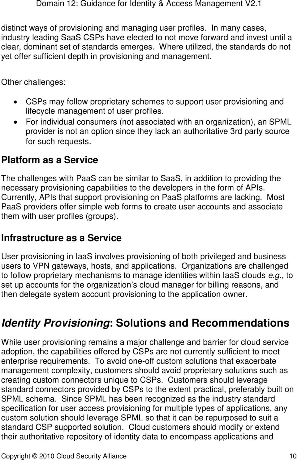 Other challenges: CSPs may follow proprietary schemes to support user provisioning and lifecycle management of user profiles.