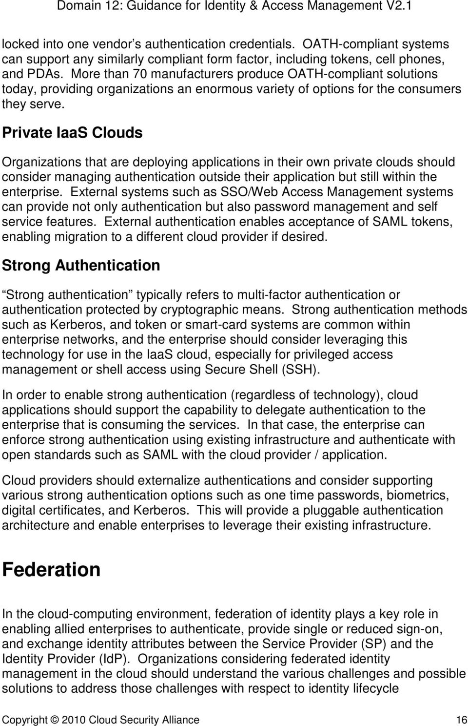 Private IaaS Clouds Organizations that are deploying applications in their own private clouds should consider managing authentication outside their application but still within the enterprise.