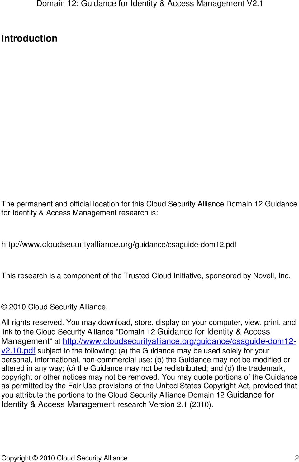 You may download, store, display on your computer, view, print, and link to the Cloud Security Alliance Domain 12 Guidance for Identity & Access Management at http://www.cloudsecurityalliance.