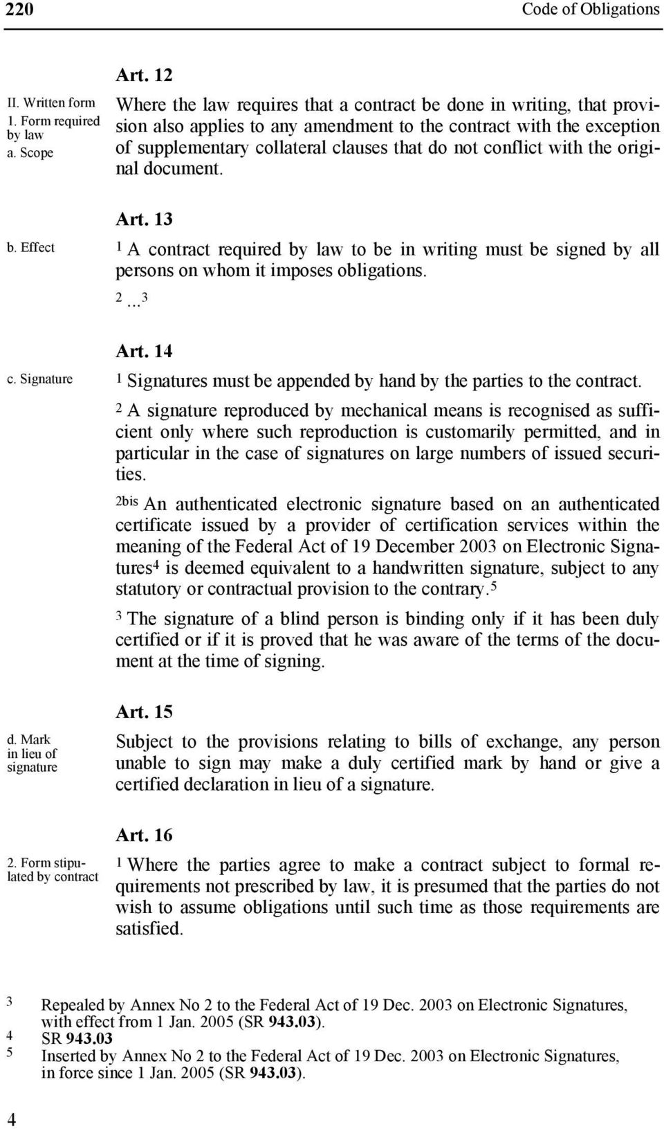 with the original document. b. Effect Art. 13 1 A contract required by law to be in writing must be signed by all persons on whom it imposes obligations. 2... 3 c. Signature d.