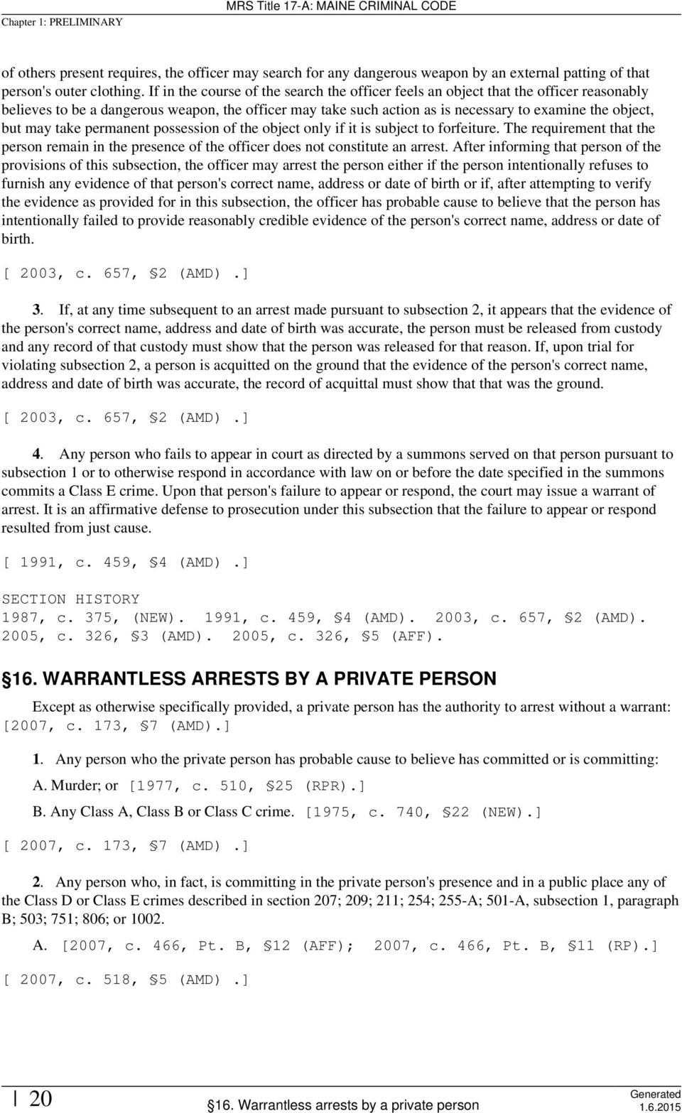 may take permanent possession of the object only if it is subject to forfeiture. The requirement that the person remain in the presence of the officer does not constitute an arrest.