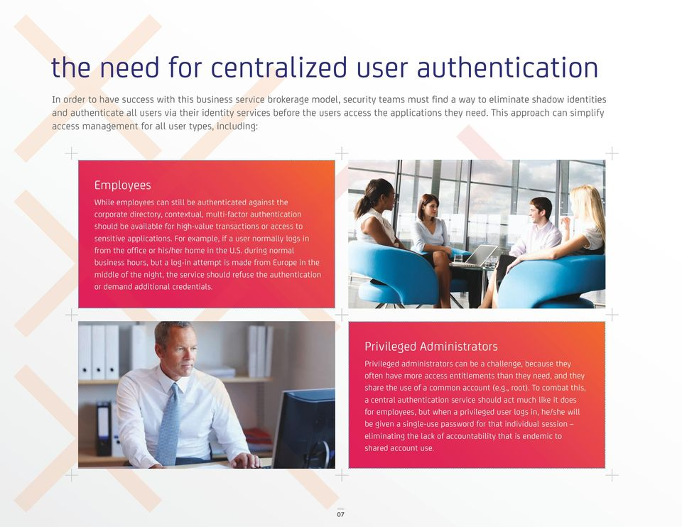 This approach can simplify access management for all user types, including: Employees While employees can still be authenticated against the corporate directory, contextual, multi-factor