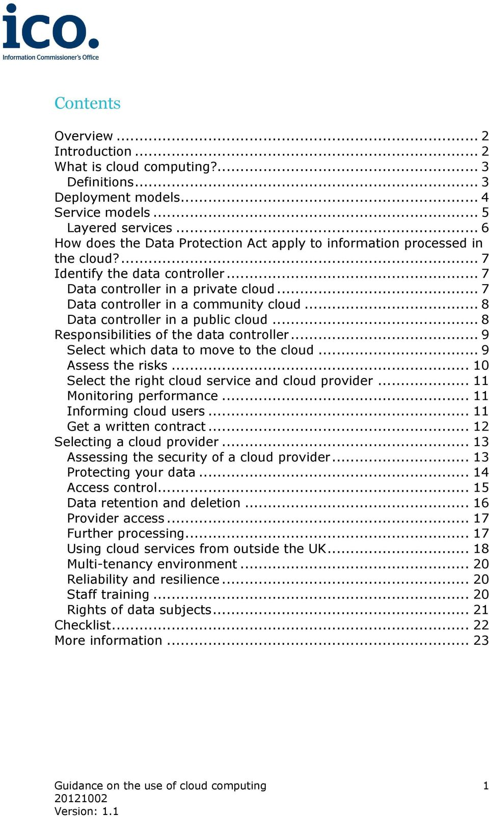 .. 8 Data controller in a public cloud... 8 Responsibilities of the data controller... 9 Select which data to move to the cloud... 9 Assess the risks.