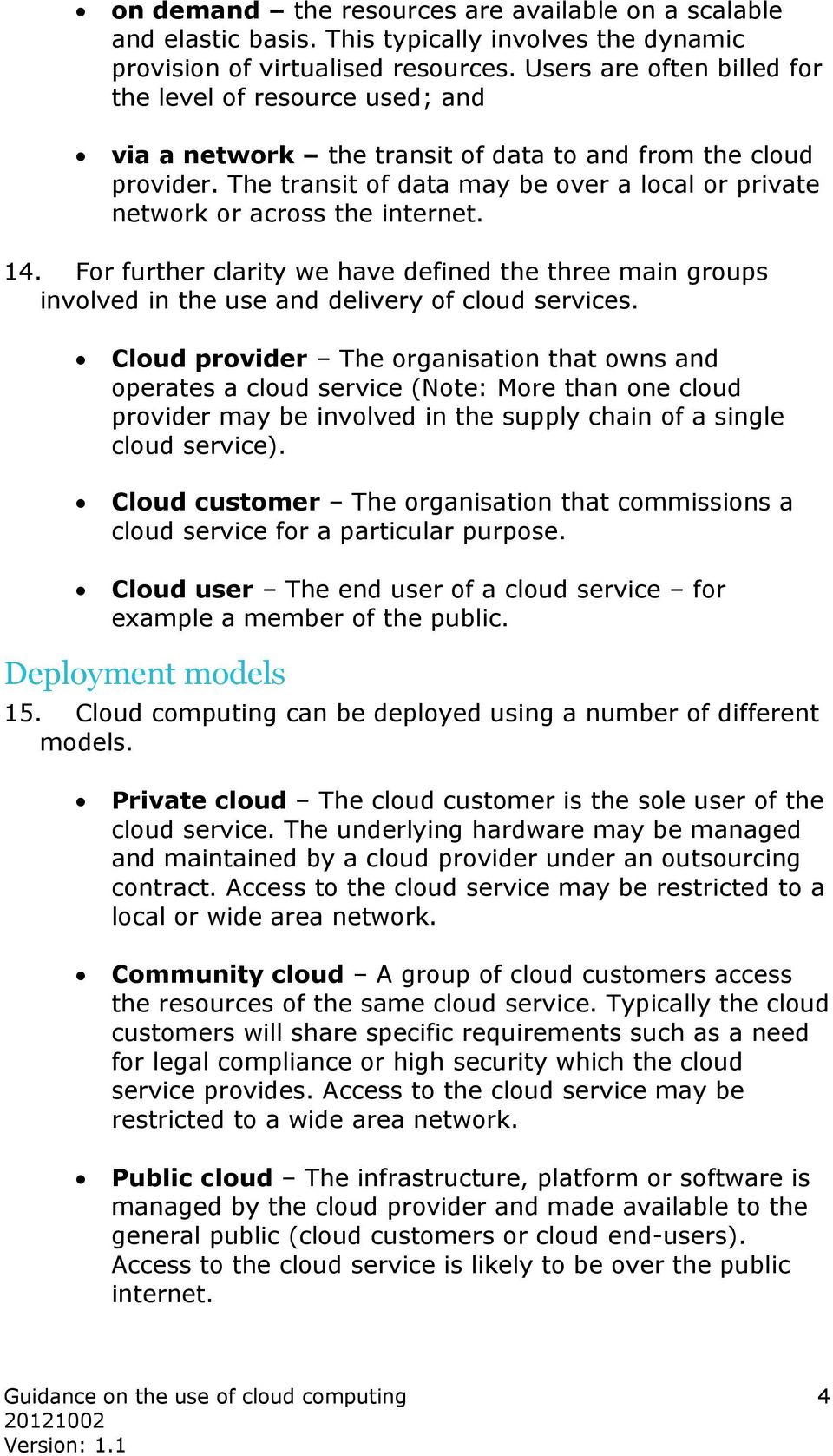The transit of data may be over a local or private network or across the internet. 14. For further clarity we have defined the three main groups involved in the use and delivery of cloud services.