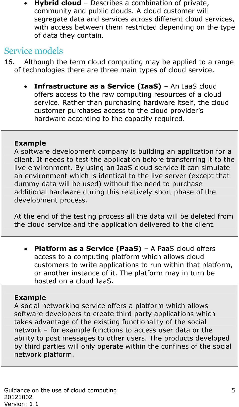 Although the term cloud computing may be applied to a range of technologies there are three main types of cloud service.