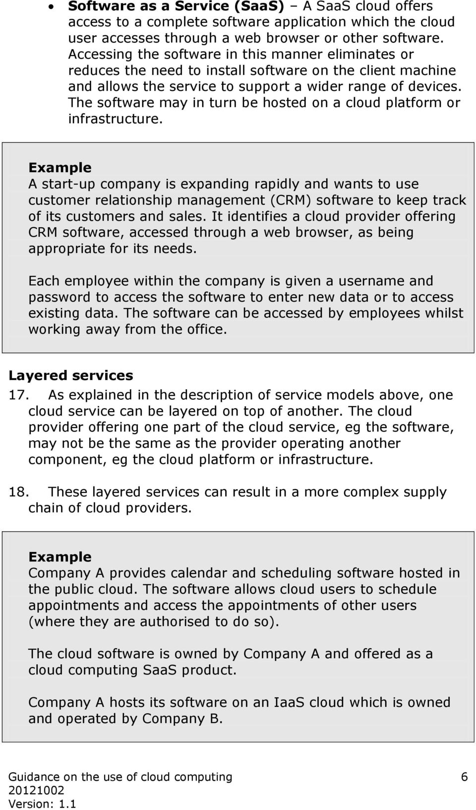 The software may in turn be hosted on a cloud platform or infrastructure.