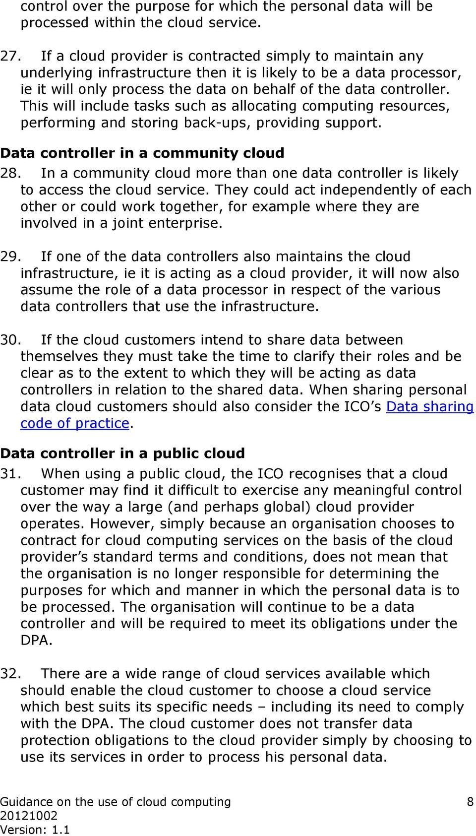 This will include tasks such as allocating computing resources, performing and storing back-ups, providing support. Data controller in a community cloud 28.