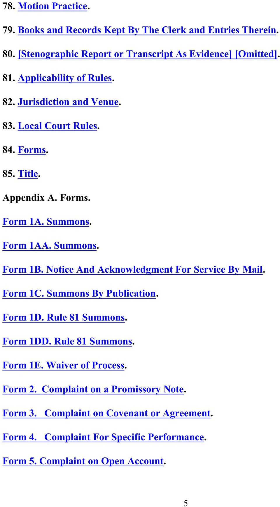 Notice And Acknowledgment For Service By Mail. Form 1C. Summons By Publication. Form 1D. Rule 81 Summons. Form 1DD. Rule 81 Summons. Form 1E.