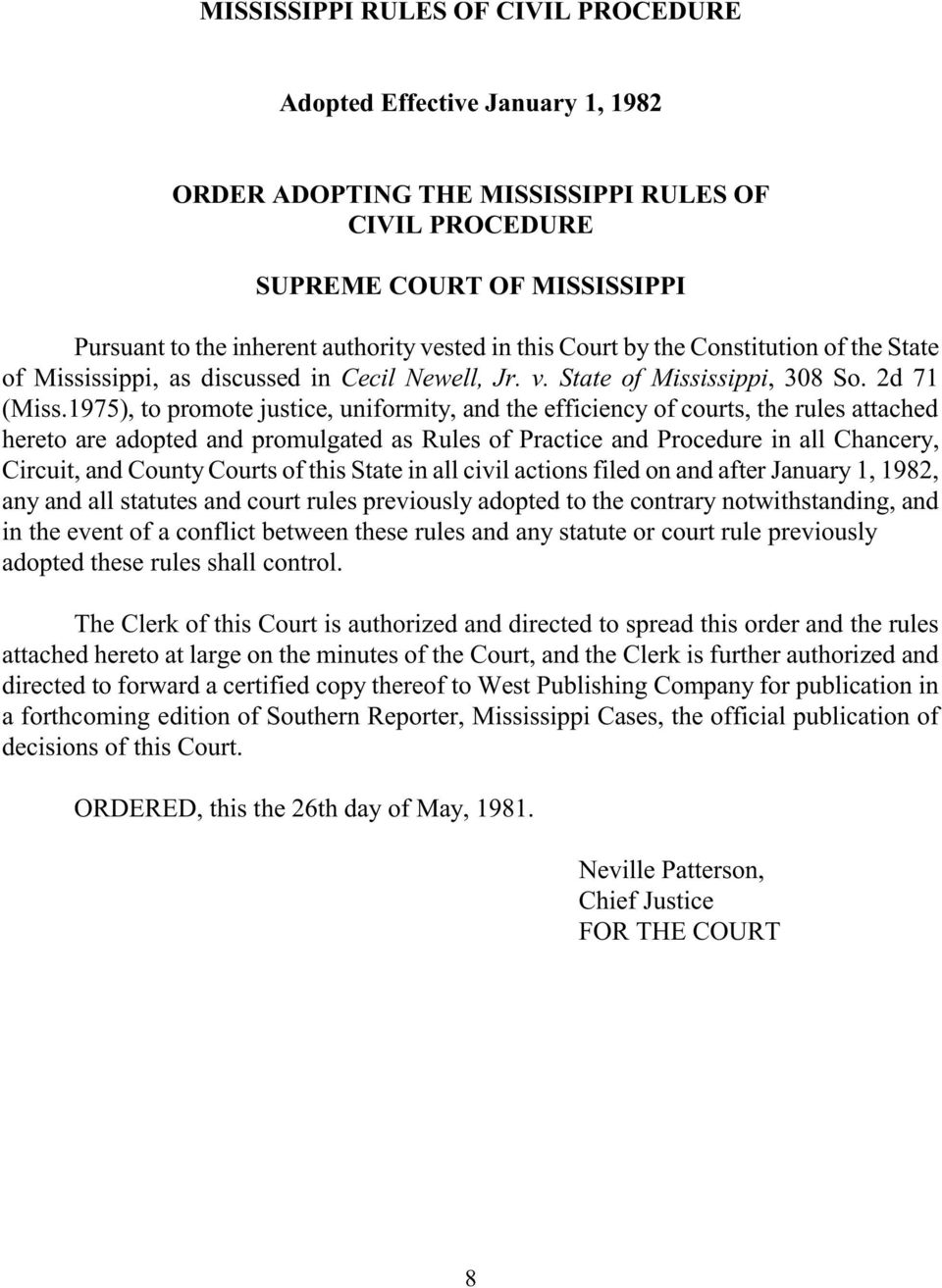1975), to promote justice, uniformity, and the efficiency of courts, the rules attached hereto are adopted and promulgated as Rules of Practice and Procedure in all Chancery, Circuit, and County