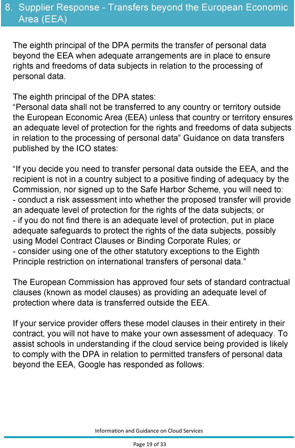 The eighth principal of the DPA states: Personal data shall not be transferred to any country or territory outside the European Economic Area (EEA) unless that country or territory ensures an
