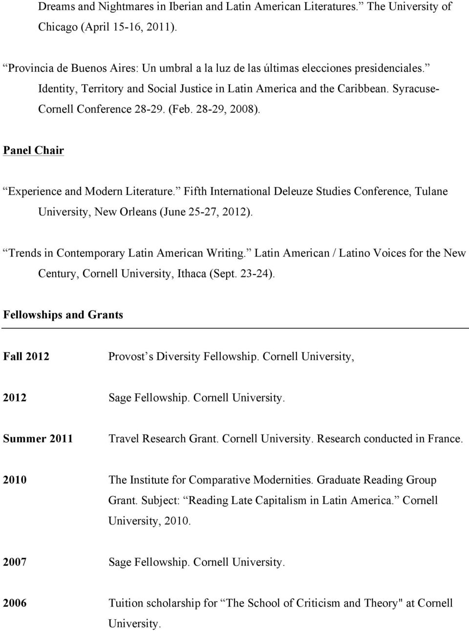 Fifth International Deleuze Studies Conference, Tulane University, New Orleans (June 25-27, 2012). Trends in Contemporary Latin American Writing.