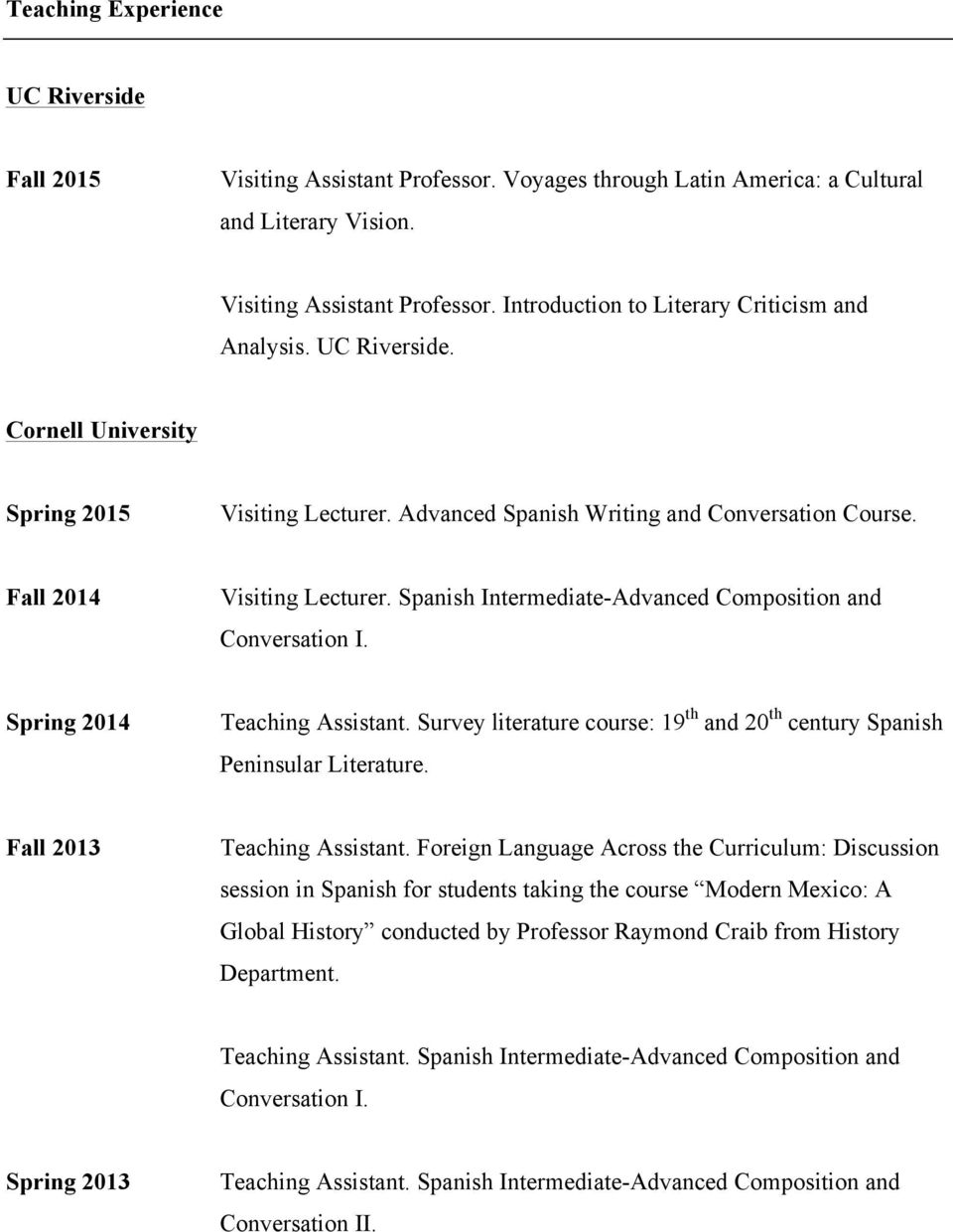 Spanish Intermediate-Advanced Composition and Spring 2014 Teaching Assistant. Survey literature course: 19 th and 20 th century Spanish Peninsular Literature. Fall 2013 Teaching Assistant.