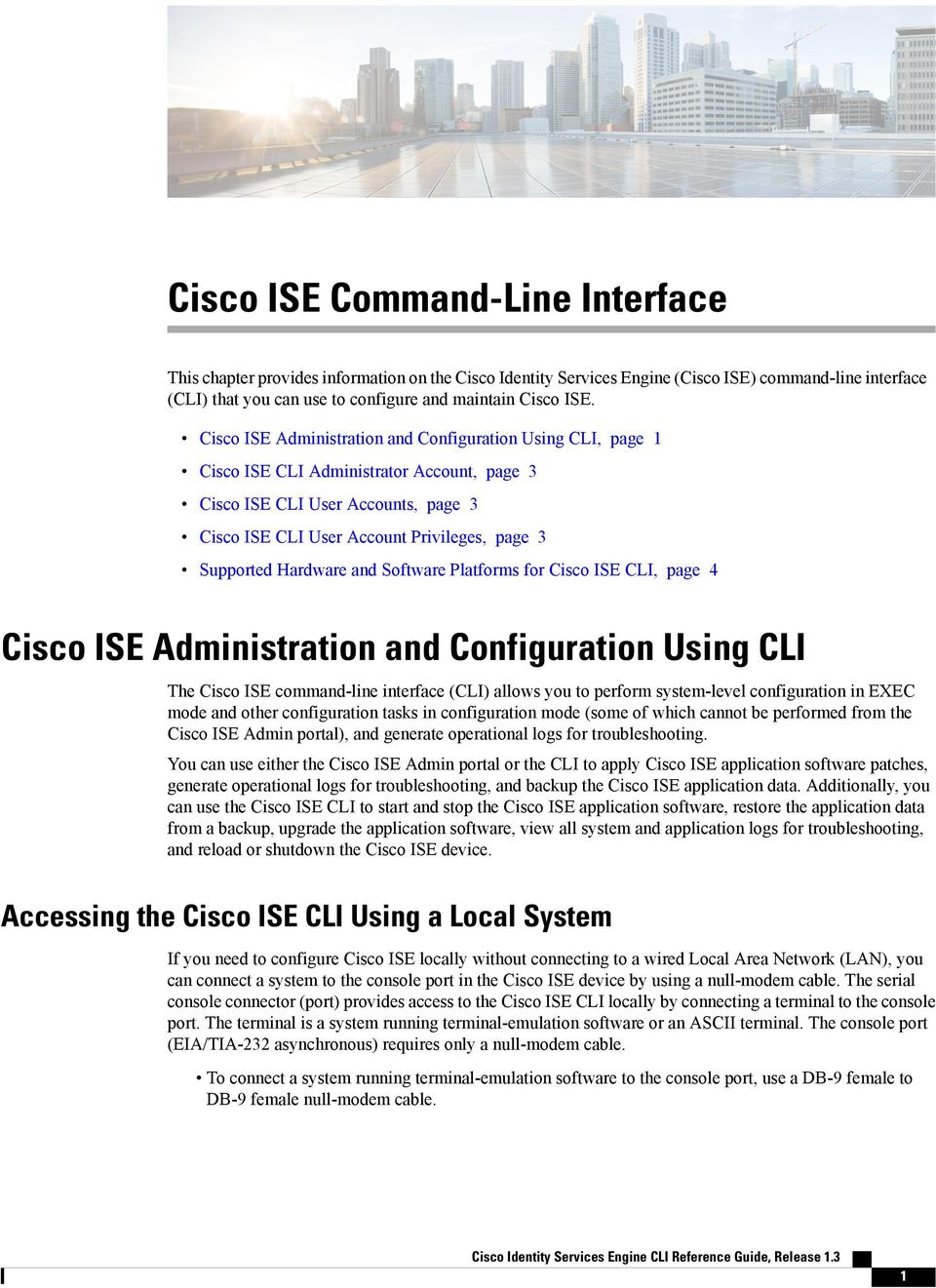 Hardware and Software Platforms for Cisco ISE CLI, page 4 Cisco ISE Administration and Configuration Using CLI The Cisco ISE command-line interface (CLI) allows you to perform system-level