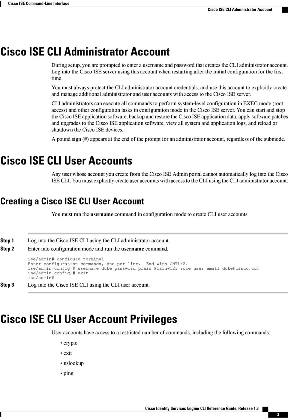 You must always protect the CLI administrator account credentials, and use this account to explicitly create and manage additional administrator and user accounts with access to the Cisco ISE server.