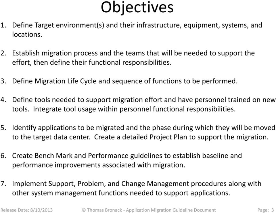 Define Migration Life Cycle and sequence of functions to be performed. 4. Define tools needed to support migration effort and have personnel trained on new tools.