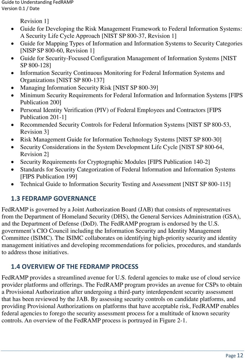 Monitoring for Federal Information Systems and Organizations [NIST SP 800-137] Managing Information Security Risk [NIST SP 800-39] Minimum Security Requirements for Federal Information and