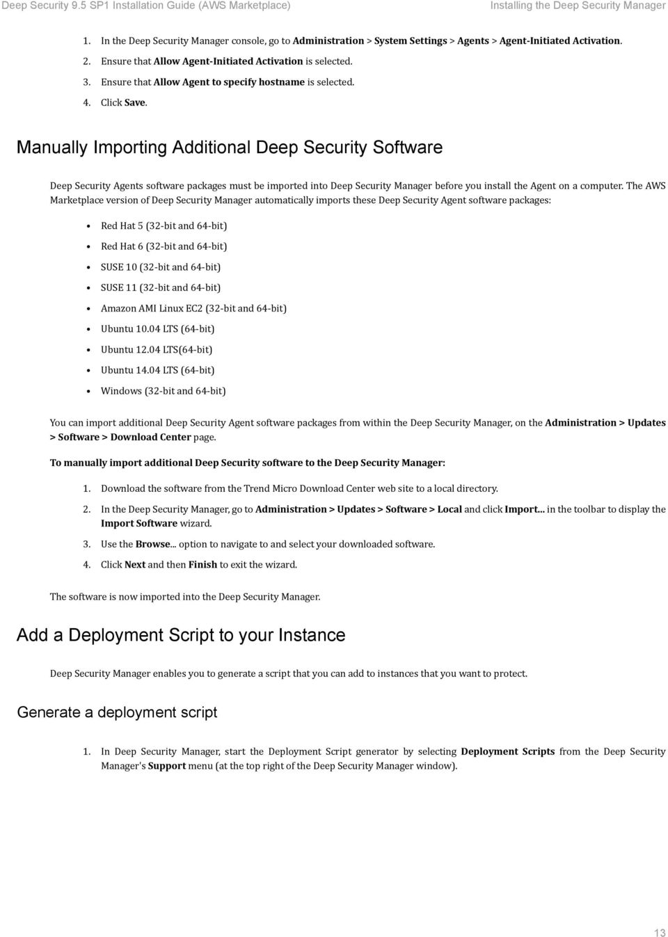 Manually Importing Additional Deep Security Software Deep Security Agents software packages must be imported into Deep Security Manager before you install the Agent on a computer.