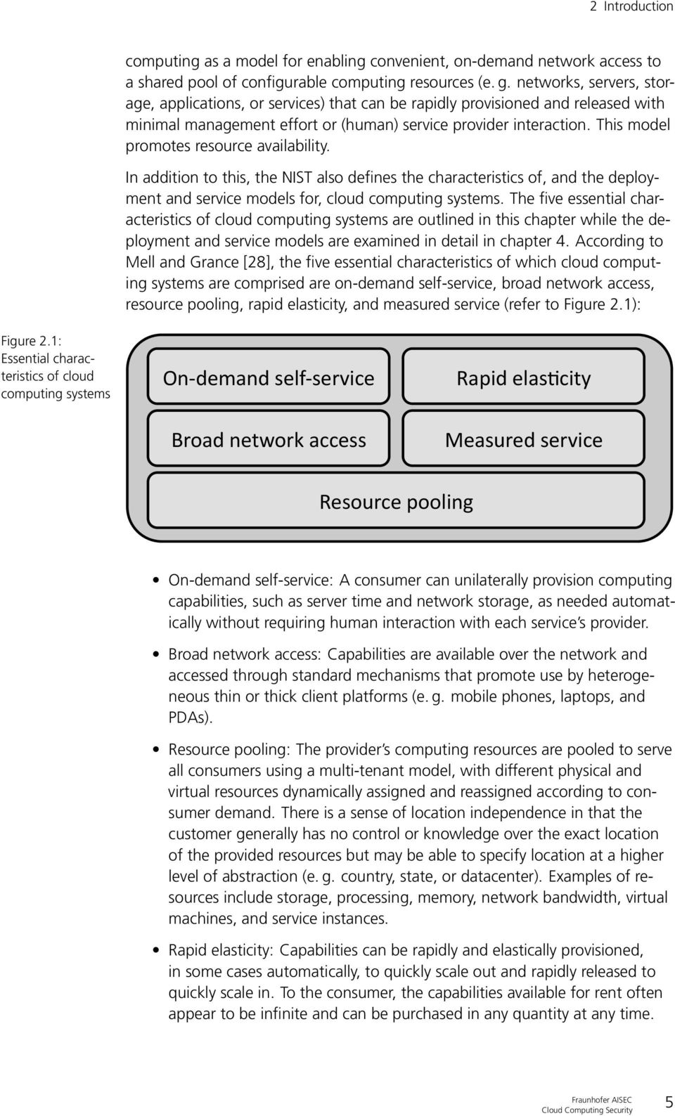 This model promotes resource availability. In addition to this, the NIST also defines the characteristics of, and the deployment and service models for, cloud computing systems.
