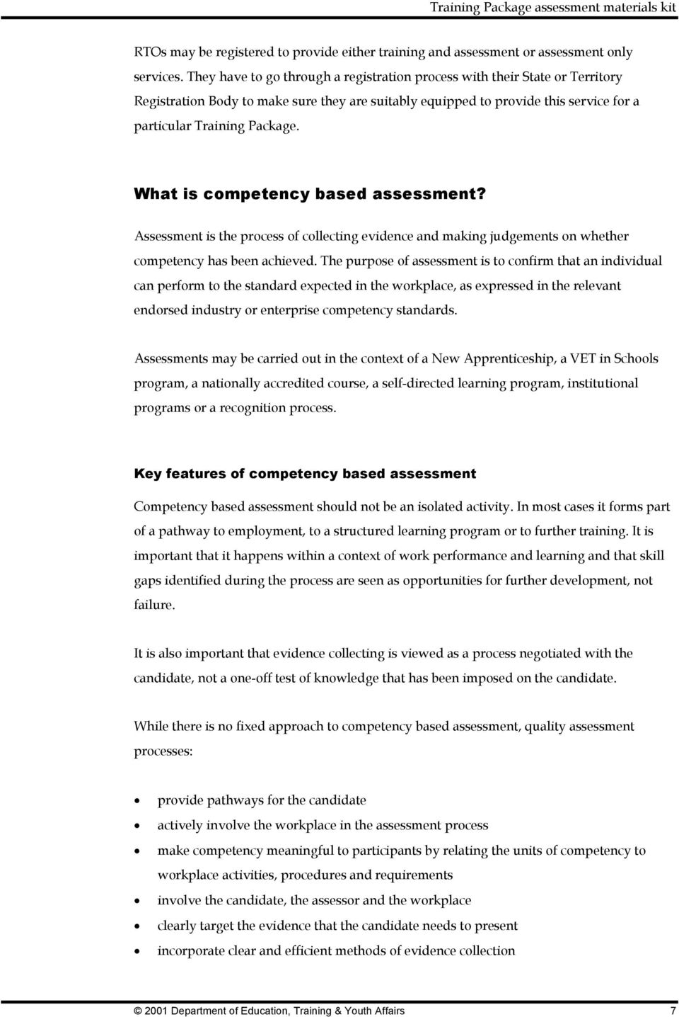 What is competency based assessment? Assessment is the process of collecting evidence and making judgements on whether competency has been achieved.