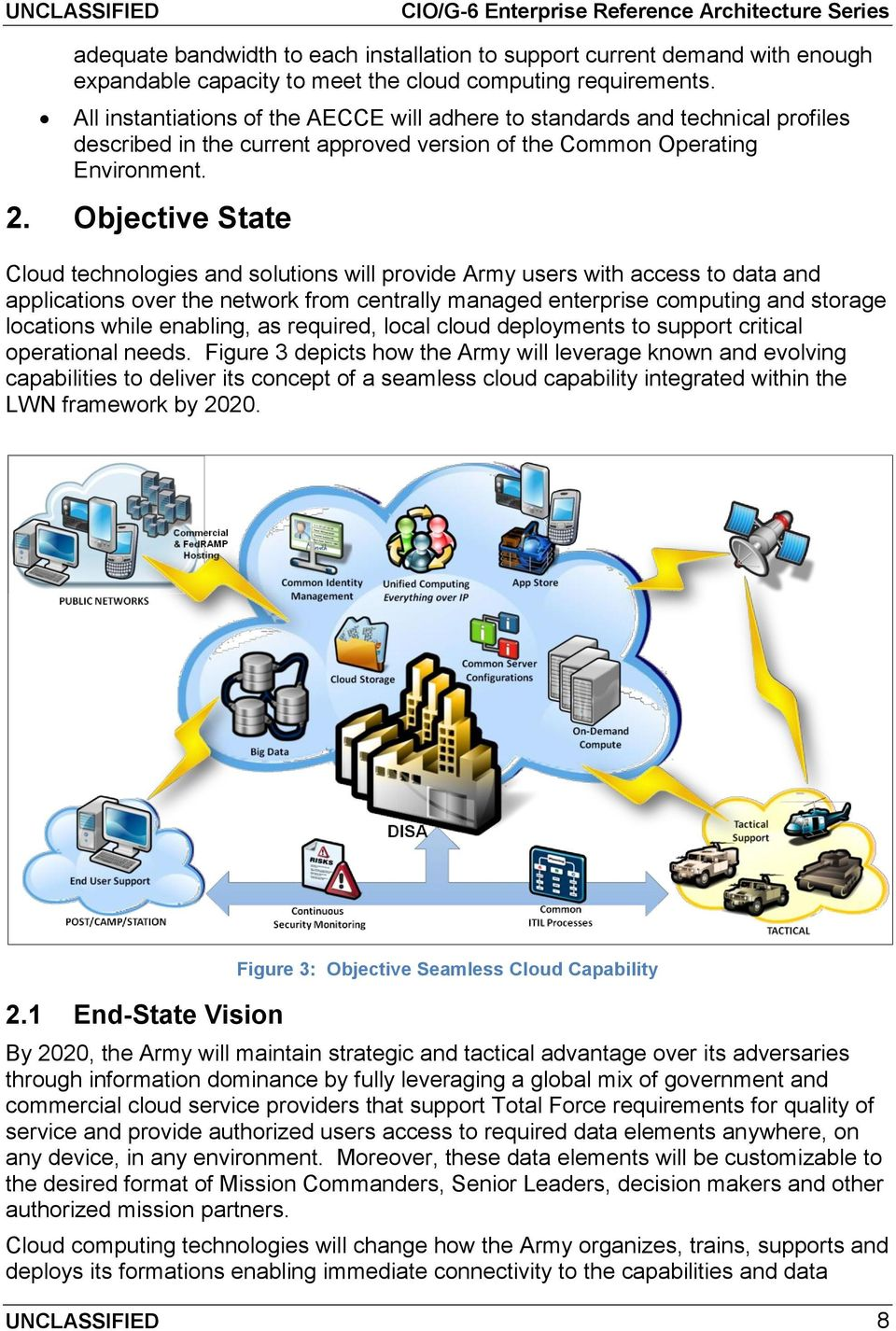 Objective State Cloud technologies and solutions will provide Army users with access to data and applications over the network from centrally managed enterprise computing and storage locations while