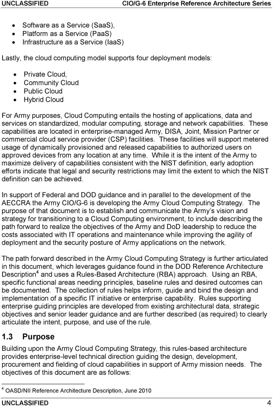 These capabilities are located in enterprise-managed Army, DISA, Joint, Mission Partner or commercial cloud service provider (CSP) facilities.