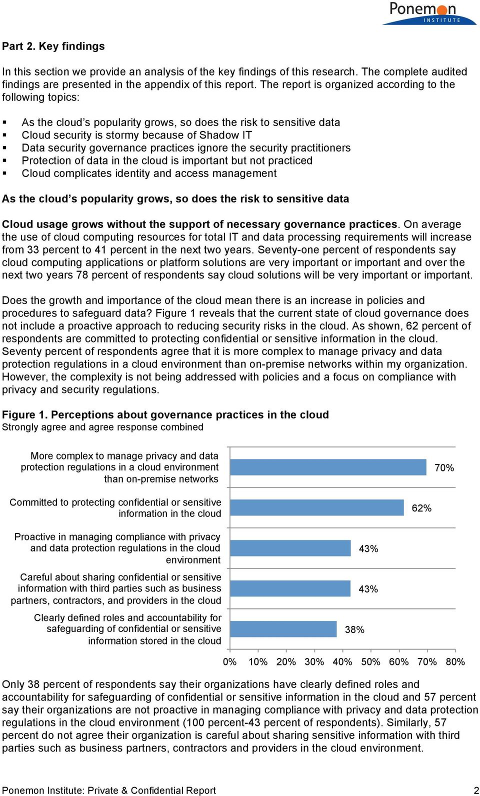 practices ignore the security practitioners Protection of data in the cloud is important but not practiced Cloud complicates identity and access management As the cloud s popularity grows, so does