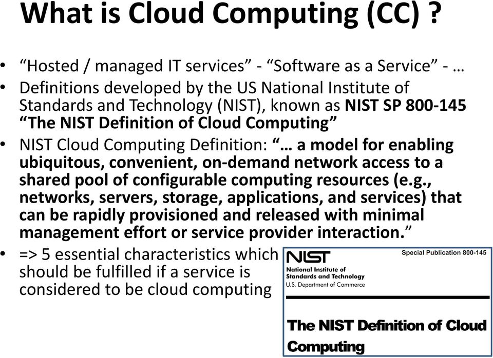 The NIST Definition of Cloud Computing NIST Cloud Computing Definition: a model for enabling ubiquitous, convenient, on-demand network access to a shared pool of