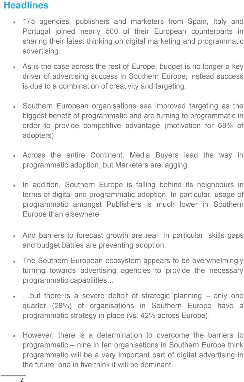 Southern European organisations see improved targeting as the biggest benefit of programmatic and are turning to programmatic in order to provide competitive advantage (motivation for 68% of