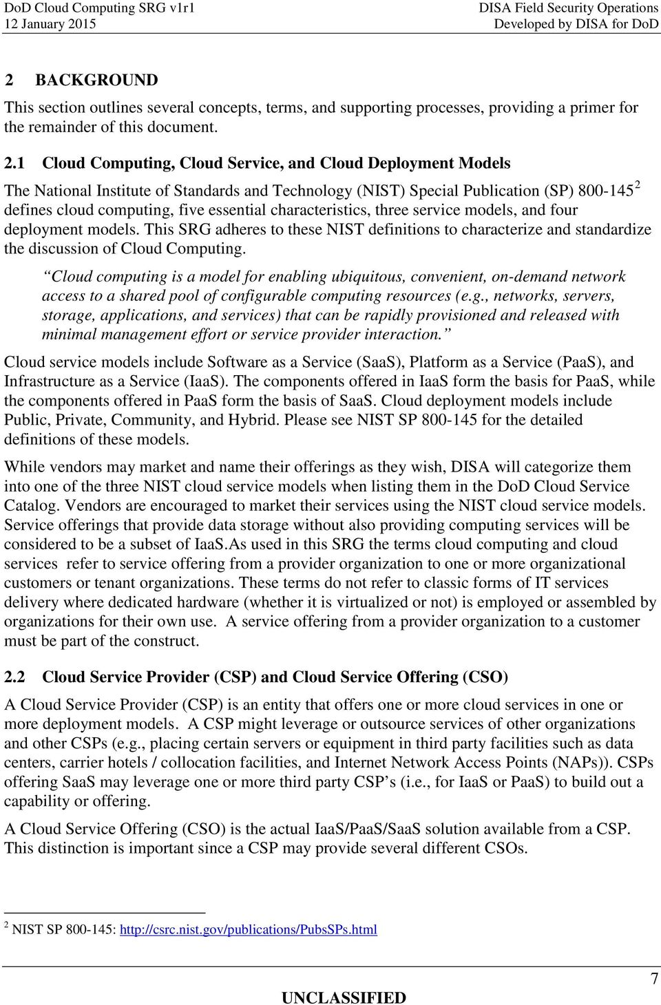 characteristics, three service models, and four deployment models. This SRG adheres to these NIST definitions to characterize and standardize the discussion of Cloud Computing.