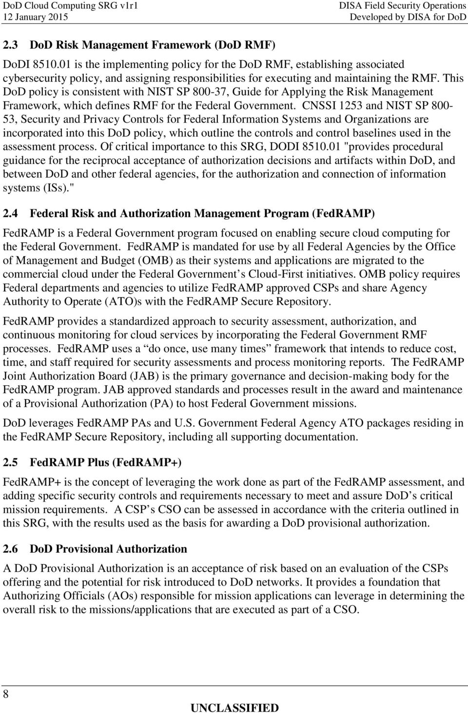 This DoD policy is consistent with NIST SP 800-37, Guide for Applying the Risk Management Framework, which defines RMF for the Federal Government.